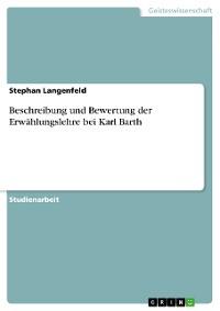 Cover Beschreibung und Bewertung der Erwählungslehre bei Karl Barth