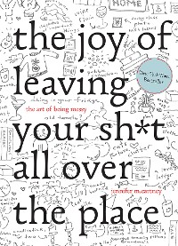 Cover The Joy of Leaving Your Sh*t All Over the Place: The Art of Being Messy