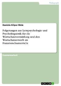 Cover Folgerungen aus Lernpsychologie und Psycholinguistik für die Wortschatzvermittlung und den Wortschatzerwerb im Französischunterricht