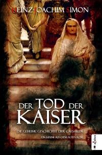 Cover Der Tod der Kaiser. Die geheime Geschichte der Caesaren