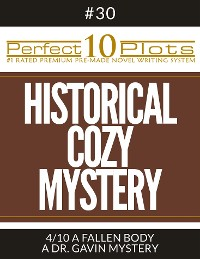"Cover Perfect 10 Historical Cozy Mystery Plots #30-4 ""A FALLEN BODY – A DR. GAVIN MYSTERY"""