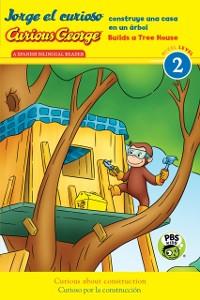 Cover Jorge el curioso construye una casa en un arbol/Curious George Builds a Tree House (CGTV Reader)