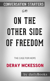 Cover On the Other Side of Freedom: The Case for Hope​​​​​​​ by DeRay Mckesson​​​​​​​ | Conversation Starters
