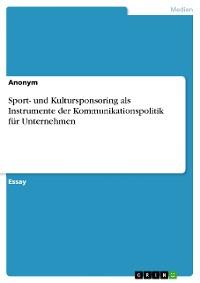 Cover Sport- und Kultursponsoring als Instrumente der Kommunikationspolitik für Unternehmen