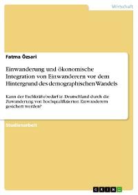 Cover Einwanderung und ökonomische Integration von Einwanderern vor dem Hintergrund des demographischen Wandels