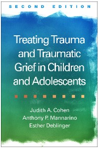 Cover Treating Trauma and Traumatic Grief in Children and Adolescents, Second Edition