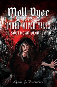 Cover Moll Dyer and Other Witch Tales of Southern Maryland