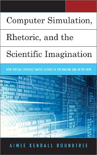 Cover Computer Simulation, Rhetoric, and the Scientific Imagination