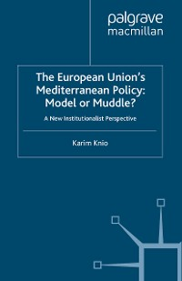 Cover The European Union's Mediterranean Policy: Model or Muddle?