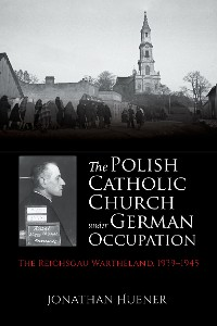 Cover The Polish Catholic Church under German Occupation