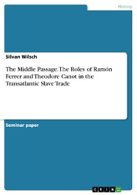 Cover The Middle Passage. The Roles of Ramón Ferrer and Theodore Canot in the Transatlantic Slave Trade