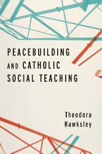 Cover Peacebuilding and Catholic Social Teaching