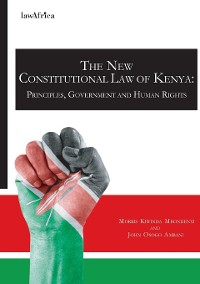 Cover The New Constitutional Law of Kenya. Principles, Government and Human Rights