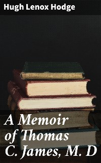 Cover A Memoir of Thomas C. James, M. D