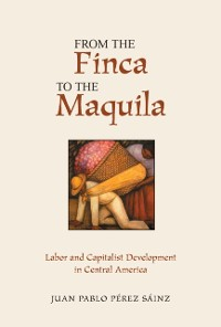 Cover From The Finca To The Maquila