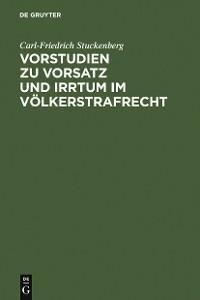 Cover Vorstudien zu Vorsatz und Irrtum im Völkerstrafrecht