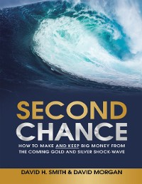 Cover Second Chance: How to Make and Keep Big Money from the Coming Gold and Silver Shock - Wave