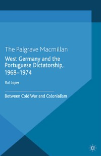 Cover West Germany and the Portuguese Dictatorship, 1968–1974