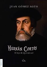 Cover Hernán Cortés, el hijo de Quetzalcoatl
