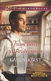 Cover From Boss to Bridegroom (Mills & Boon Love Inspired Historical) (Smoky Mountain Matches, Book 6)