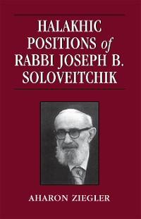 Cover Halakhic Positions of Rabbi Joseph B. Soloveitchik