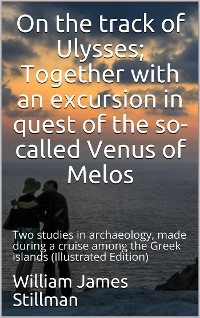 Cover On the track of Ulysses / Together with an excursion in quest of the so-called Venus / of Melos: two studies in archaeology, made during a cruise / among the Greek islands