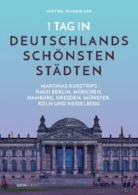 Cover 1 Tag in Deutschlands schönsten Städten