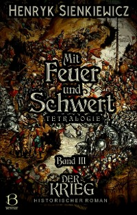 Cover Mit Feuer und Schwert. Historischer Roman in vier Bänden. Band III