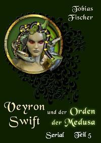Cover Veyron Swift und der Orden der Medusa: Serial Teil 5