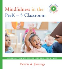 Cover Mindfulness in the PreK-5 Classroom: Helping Students Stress Less and Learn More (SEL SOLUTIONS SERIES) (Social and Emotional Learning Solutions)