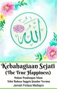 Cover Kebahagiaan Sejati (The True Happiness) Dalam Pandangan Islam Edisi Bahasa Inggris Standar Version