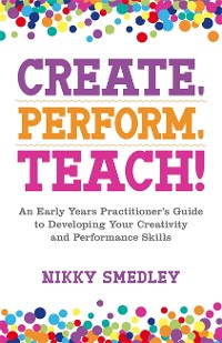 Cover Create, Perform, Teach!