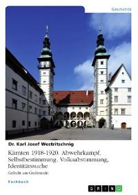 Cover Kärnten 1918-1920. Abwehrkampf, Selbstbestimmung, Volksabstimmung, Identitätssuche