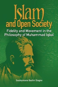Cover Islam and Open Society Fidelity and Movement in the Philosophy of Muhammad Iqbal