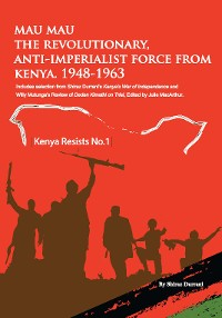 Cover Mau Mau the Revolutionary, Anti-Imperialist Force from Kenya: 1948-1963