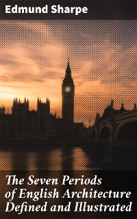 Cover The Seven Periods of English Architecture Defined and Illustrated