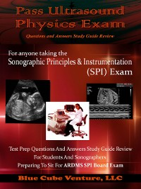 Cover Pass Ultrasound Physics Exam Questions and Answers Study Guide Review