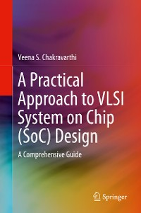 Cover A Practical Approach to VLSI System on Chip (SoC) Design