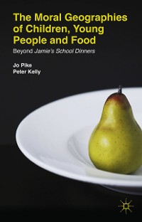 Cover The Moral Geographies of Children, Young People and Food