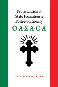 Cover Protestantism and State Formation in Postrevolutionary Oaxaca