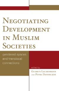 Cover Negotiating Development in Muslim Societies