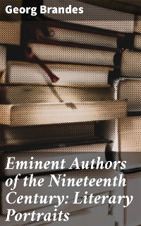 Cover Eminent Authors of the Nineteenth Century: Literary Portraits
