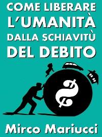 Cover Come liberare l'umanità dalla schiavitù del debito