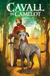Cover Cavall in Camelot #1: A Dog in King Arthur's Court