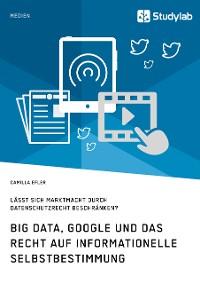 Cover Big Data, Google und das Recht auf informationelle Selbstbestimmung