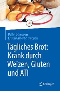 Cover Tägliches Brot: Krank durch Weizen, Gluten und ATI