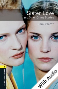 Cover Sister Love and Other Crime Stories - With Audio Level 1 Oxford Bookworms Library