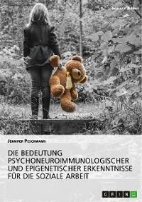 Cover Die Bedeutung psychoneuroimmunologischer und epigenetischer Erkenntnisse für die Soziale Arbeit