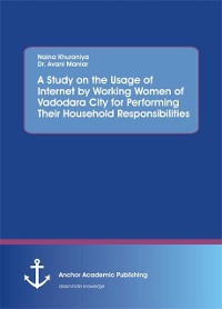 Cover Study on the Usage of Internet by Working Women of Vadodara City for Performing Their Household Responsibilities