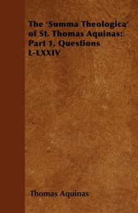 Cover 'Summa Theologica' of St. Thomas Aquinas: Part 1, Questions L-LXXIV